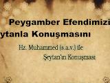 Hz.Muhammed s.a.v ile Şeytan'ın Konuşması