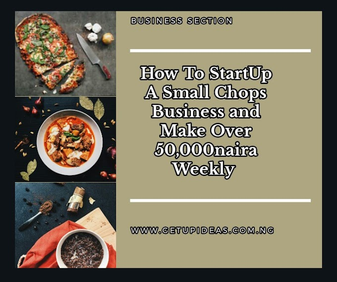 How To Startup A Small Chops Business and Make Over 50,000naira Weekly