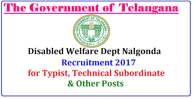Telangana Govt Recruitment 2017 – Apply Typist, Technical Subordinate & Other Posts| Disabled Welfare Dept Nalgonda,Telangana Govt Recruitment 2017 for Typist, Technical Subordinate & Other Posts Nalgonda District Recruitment 2017 – Apply Typist, Technical Subordinate & Other Posts: Disabled Welfare Dept, Nalgonda has published notification for the special recruitment of Typist, Technical Subordinate, Watchman, Junior Technical Officer, Tracer, Fisherman, Laskar, and Public Health Worker vacancies only for the Physically Handicapped(PH) candidates. Eligible and Interested candidates can apply in a prescribed application format within 15 days from the date of advertisement. Check the full details like age limit, educational qualification, selection process, and how to apply below./2017/03/telangana-govt-recruitment-2017-DISABLES-WELFARE-DEPARTMENT-NALGONDA-PHYSICALLY-HANDICAPPED--TYPIST-TECHNICAL-SUB-ORDINATES.html