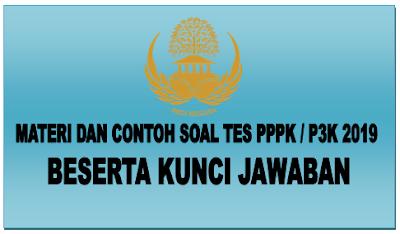 Materi dan Contoh Soal Tes PPPK / P3K 2019 Beserta Kunci Jawaban