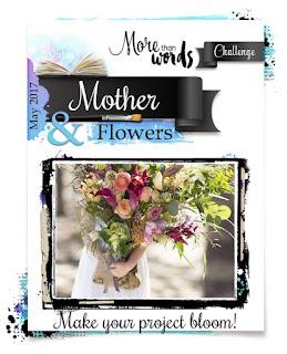 http://morethanwordschallenge.blogspot.gr/2017/05/may-2017-main-challenge-mother-flowers.html
