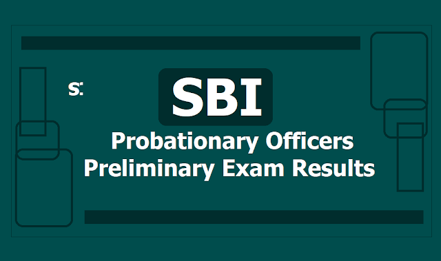 SBI POs Prelims Results 2019 (Probationary Officers Preliminary exam results) released in 1st week of July