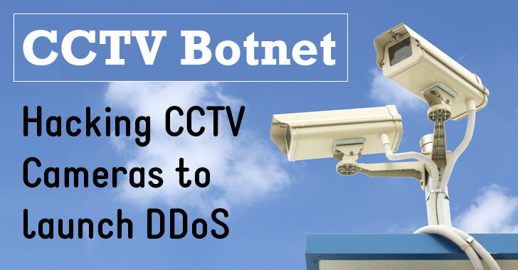 Hacking CCTV Cameras to Launch DDoS Attacks