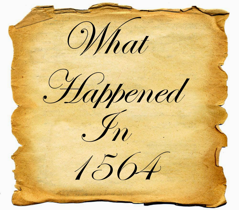 What was Going on in 1564?   The World Shakespeare was Born Into