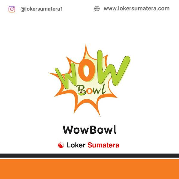 Lowongan Kerja Pekanbaru, Wow Bowl Juli 2021