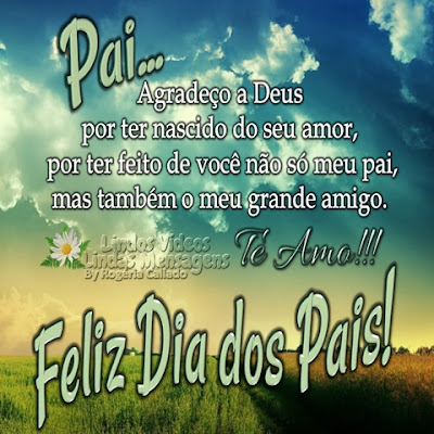 Pai... Agradeço a Deus por ter nascido do seu amor, por ter feito de você não só meu pai, mas também o meu grande amigo. Te Amo!!! Feliz Dia dos Pais!