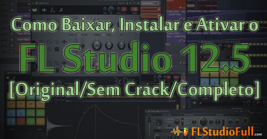 Como Baixar, Instalar e Ativar o FL Studio 12.5 [Original/Sem Crack/Completo]