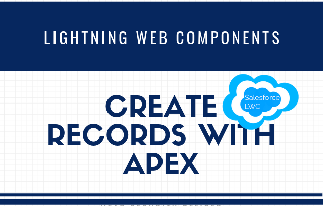 How to Create a Record in Salesforce Lightning Web Components using Apex