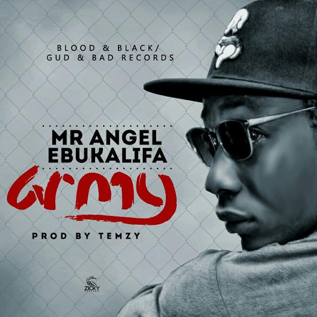 "Music: MR ANGEL EBUKALIFA - ""ARMY""  Prod. By TEMZY"