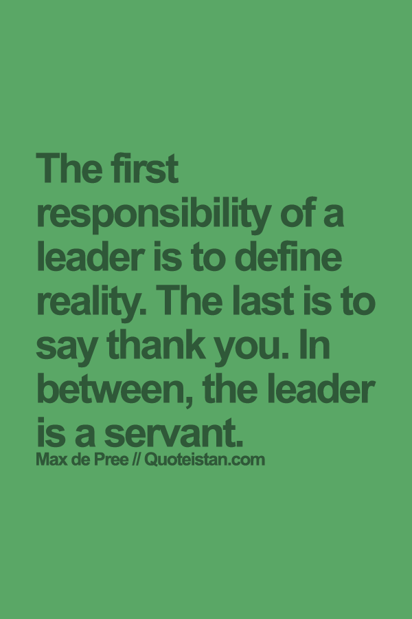 The First Responsibility Of A Leader Is To Define Reality