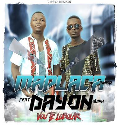 Maplaca Jr feat. Dayon Vuma - Vou Te Lobolar (Afro Naija) (2016) | DOWNLOAD