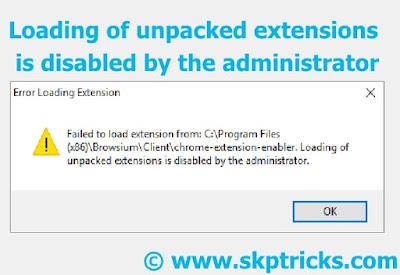 Loading of unpacked extensions is disabled by the administrator