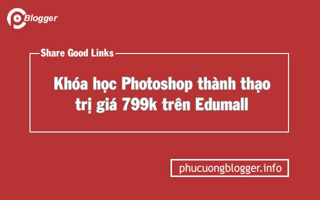 Chia sẻ khóa học thành thạo Photoshop trị giá 799k từ Edumall
