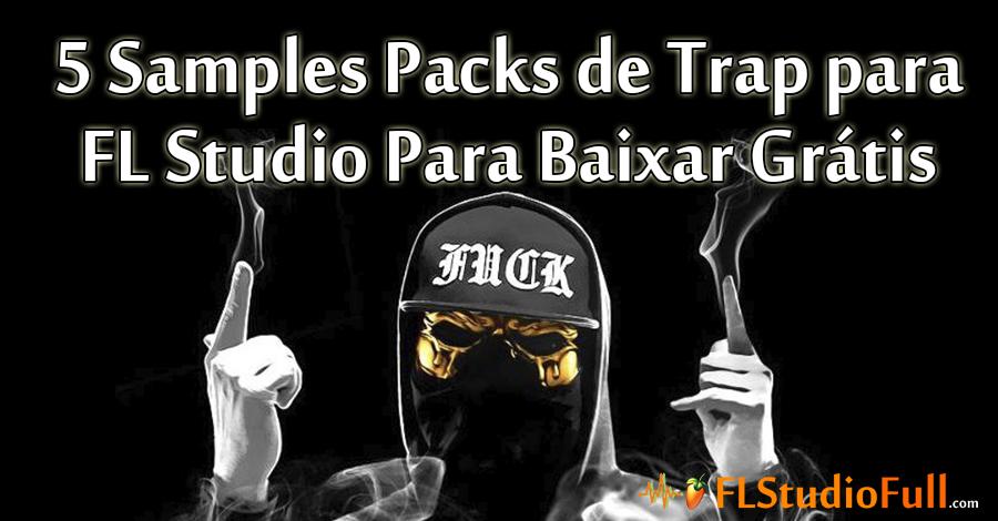 5 Samples Packs de Trap para FL Studio Para Baixar Grátis