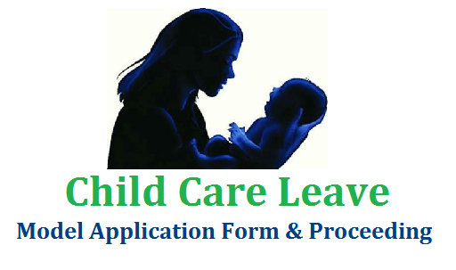 Model Proceeding And Application Form for Child Care Leave to Women Govt Employees | Andhra Pradesh and Telangana Govts has sanctioned Child Care Leave for Women Government Employees | Download Model Application Form and proceeding to sanction that Child Care leave to Women Employees who are working in Govt of Telangana and Andhra Pradesh Departments | Download Application form for Child Care Leave | Download Model Proceeding to Sanction Child Care Leave