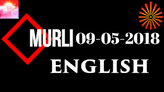 Brahma Kumaris Murli 09 May 2018 (ENGLISH)