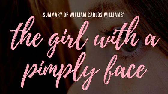 The Girl with a Pimply Face by William Carlos Williams- Summary