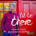AUDIO + VIDEO: James Numbere - I' ll Be There | @JamesNumbere