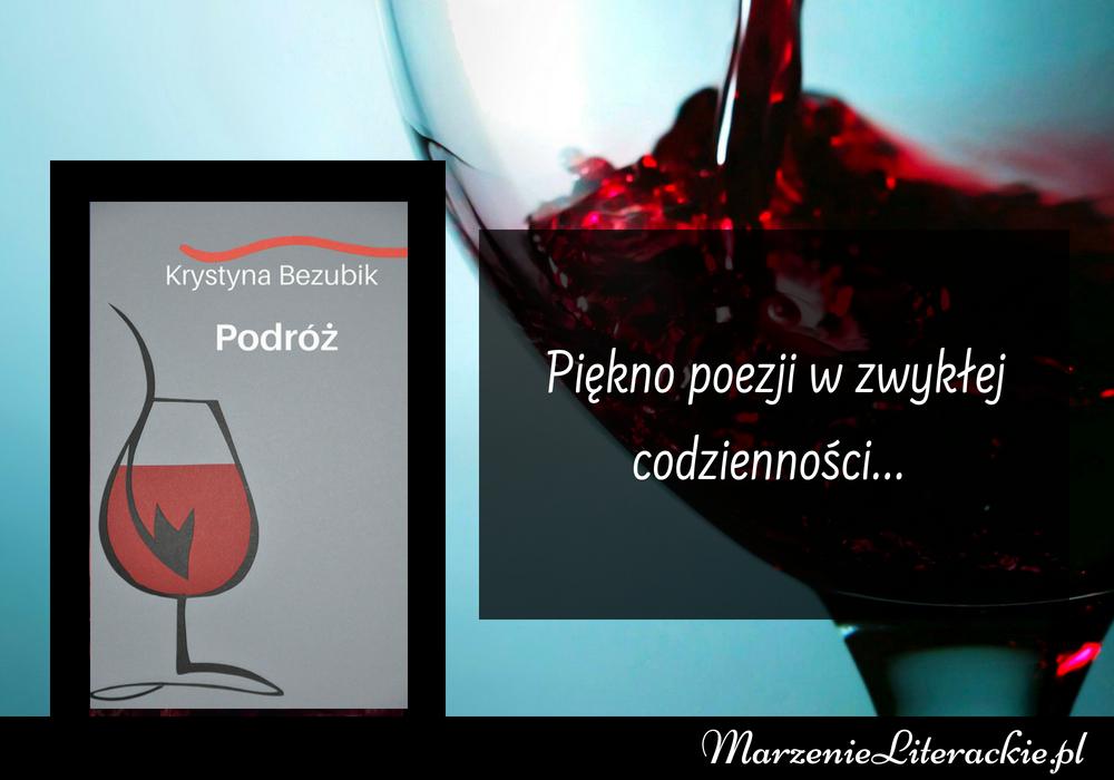 Krystyna Bezubik - Podróż | Piękno poezji w zwykłej codzienności