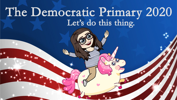image of a cartoon version of me riding on the back of a chubby unicorn, pictured in front of a patriotic stars-and-stripes graphic, to which I've added text reading: 'The Democratic Primary 2020: Let's do this thing.'