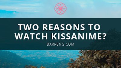TWO REASONS TO WATCH KISSANIME?