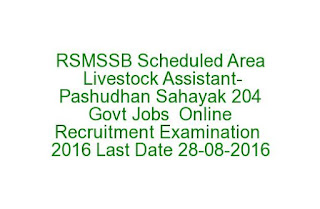 RSMSSB Scheduled Area Livestock Assistant-Pashudhan Sahayak 204 Govt Jobs Recruitment Examination 2016 Last Date 28-08-2016