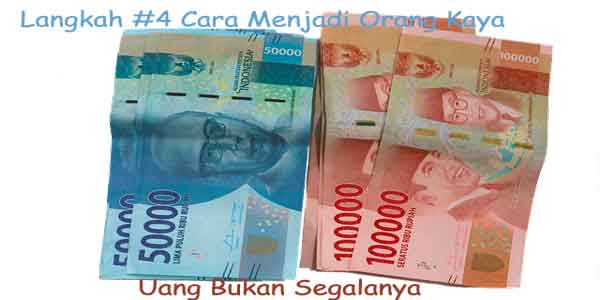 namun ingatlah bahwa uang bukanlah segalanya Langkah #4 Cara Menjadi Orang Kaya: Uang Bukan Segalanya