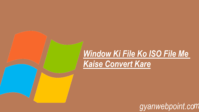 Window-Ki-File-Ko-ISO-File-Me-Kaise-Convert-Kare
