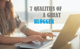 7 Qualities of a great blogger
