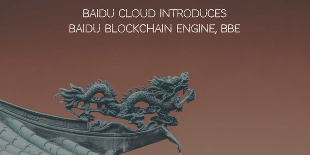 Baidu Cloud introduces its Baidu Blockchain Engine, BBE
