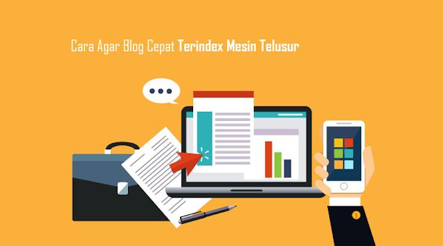 Cara Agar Blog Cepat Terindex Mesin Telusur