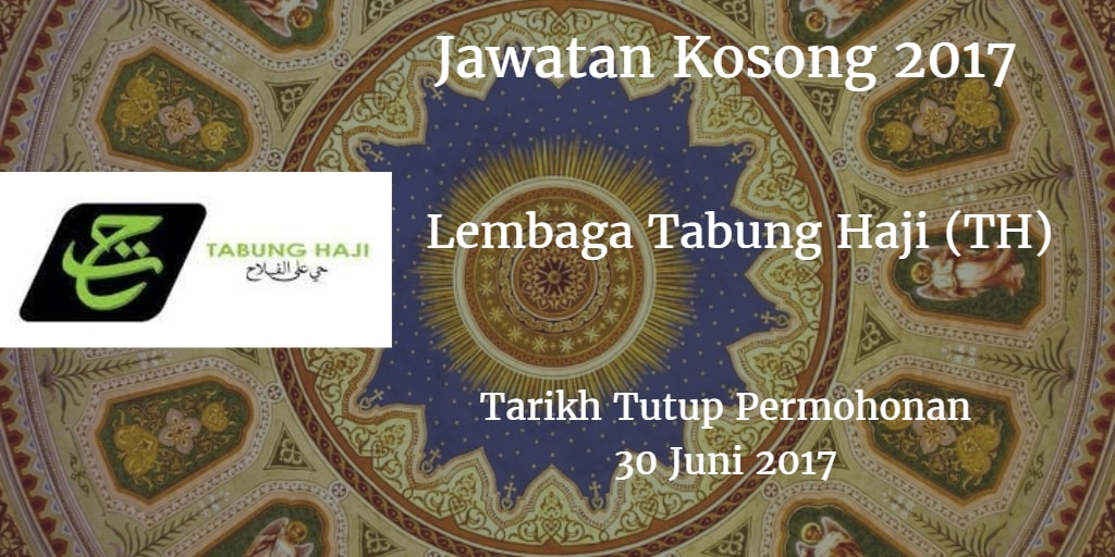 Jawatan Kosong Lembaga Tabung Haji (TH) 30 Juni 2017