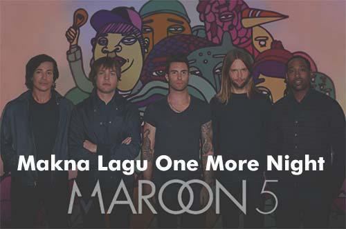 Arti dan Makna Lirik Lagu One More Night Maroon 5