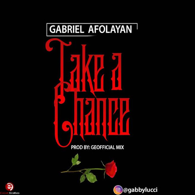 [Music] Gabriel Afoyalan – Take A Chance