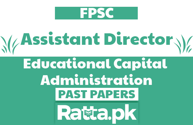FPSC Assistant Director in Educational Capital Administration Past Papers solved pdf