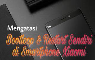 Cara Mengatasi Bootloop dan Restart Sendiri di Xiaomi