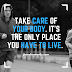 Take care of your body. It's the only place you have to live. Jim Rohn Words