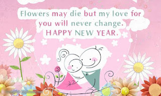 Flowers may die but my love for you will never change. Happy new year 2017 eCard greetings.