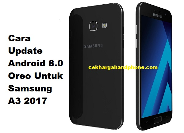 Update Android 8.0 Oreo Untuk Samsung A3 2017