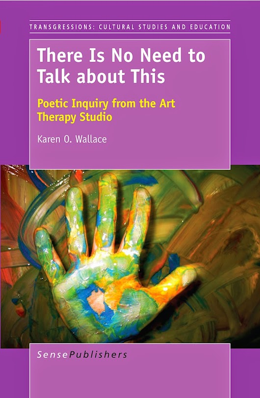 New Publication: There Is No Need to Talk about This: Poetic Inquiry from the Art Therapy Studio