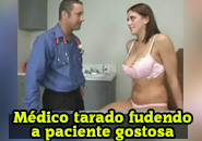 Medico tarado comendo paciente gostosa