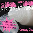 PRIMETIME--Our Triple Threat Primer!