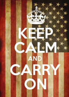 keep calm and carry on america. the rest of the world: please pray for us