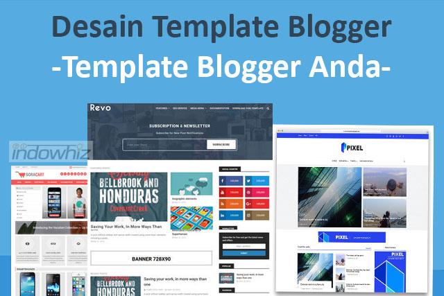Desain Template Blogger: Mulai Menciptakan Template Blogger Anda Sendiri