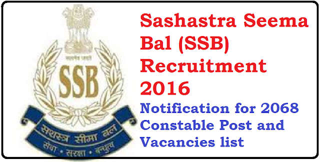 Sashastra Seema Bal Constable Recruitment 2016 | SSB Constable Recruitment 2016 Online Apply for 2068 Sashastra Seema Bal Police Constable Posts| official website www.ssbrectt.gov.in /2016/06/Sashastra-Seema-Bal-Constable-SSB-Constable-Recruitment-2016-Online-Apply-for-2068-Sashastra-Seema-Bal-Police-Constable-Posts.html