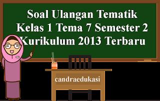 Soal Ulangan Tematik Kelas 1 Tema 7 Semester 2 Kurikulum 2013 Terbaru