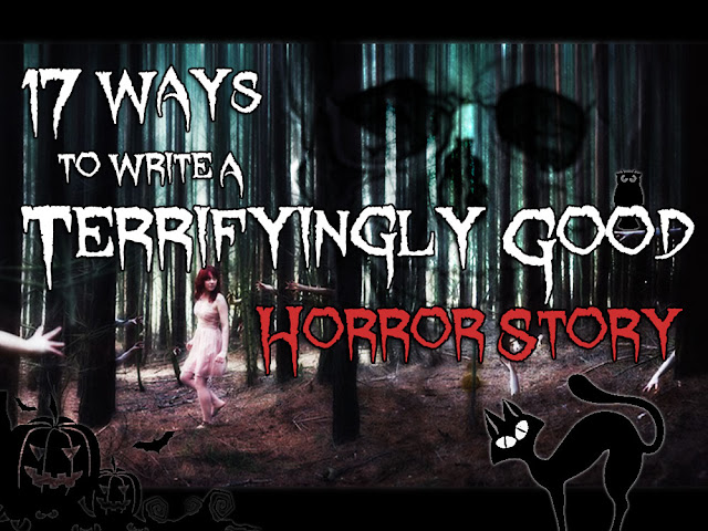 17 Ways To Write A Terrifyingly Good Horror Story