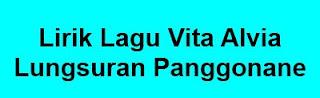 Lirik Lagu Vita Alvia - Lungsuran Panggonane