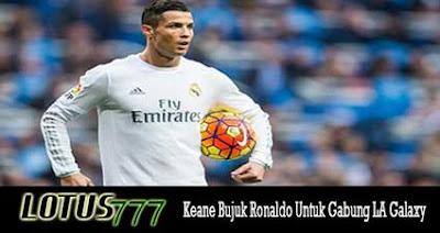 Keane Bujuk Ronaldo Untuk Gabung LA Galaxy