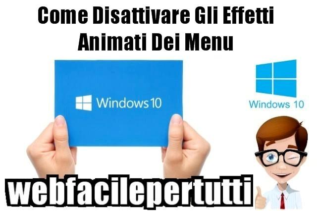 Windows 10 | Come Disattivare Gli Effetti Animati Dei Menu